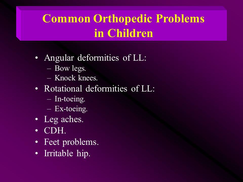 Angular deformities of LL: –Bow legs. –Knock knees. Rotational deformities of LL: –In-toeing. –Ex-toeing. Leg aches. CDH. Feet problems. Irritable hip