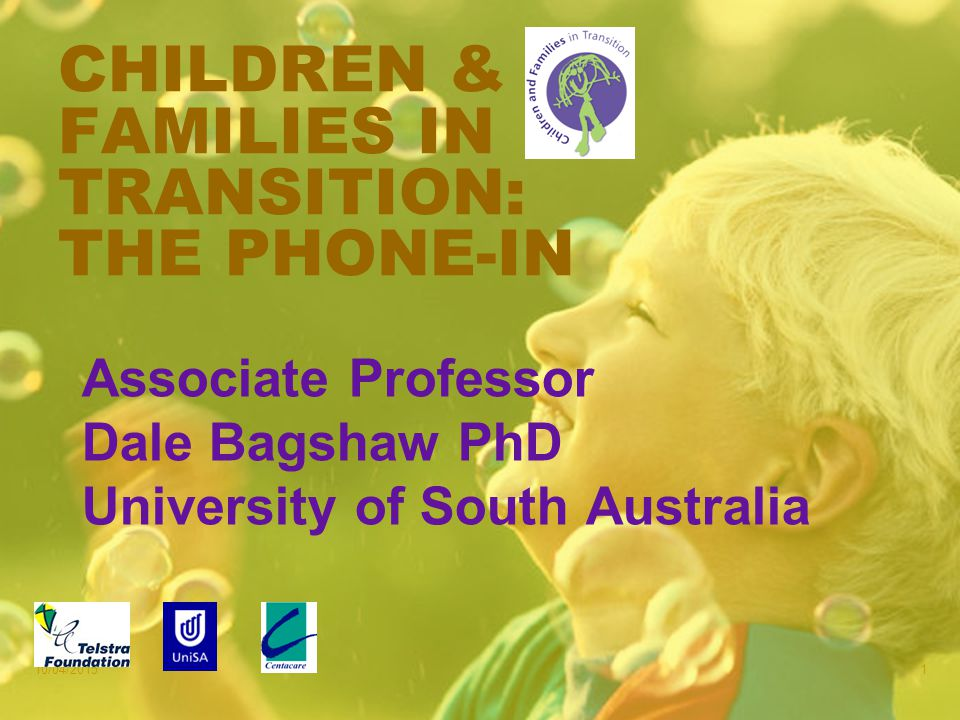 10/04/20151 CHILDREN & FAMILIES IN TRANSITION: THE PHONE-IN Associate Professor Dale Bagshaw PhD University of South Australia