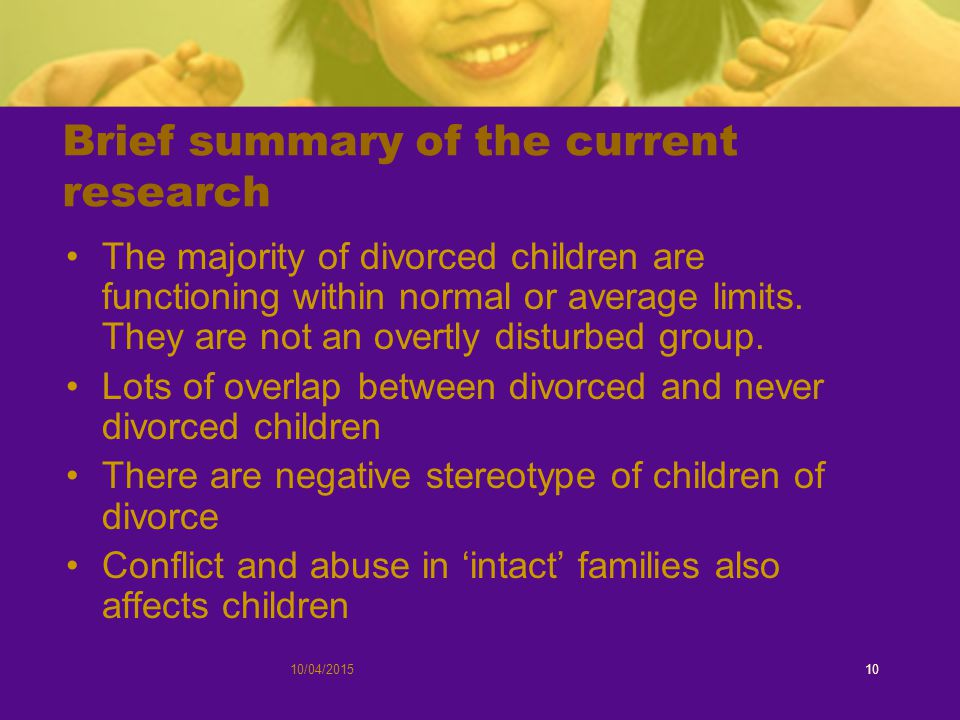 Brief summary of the current research The majority of divorced children are functioning within normal or average limits.