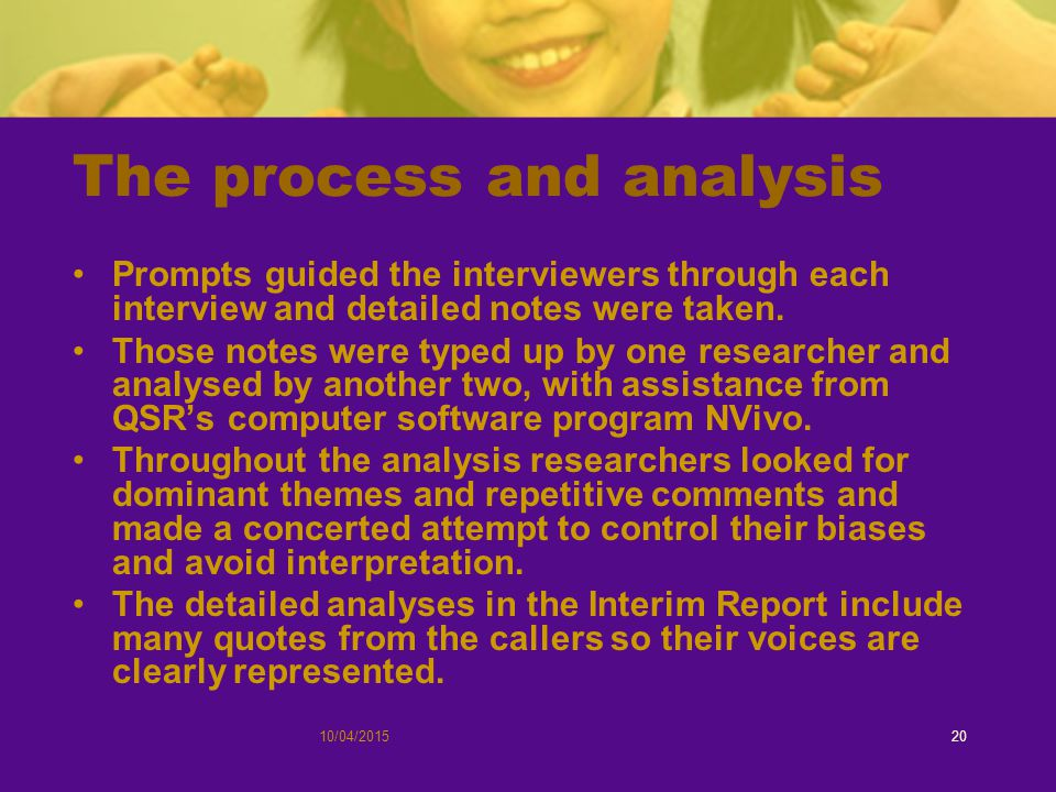 10/04/201520 The process and analysis Prompts guided the interviewers through each interview and detailed notes were taken.