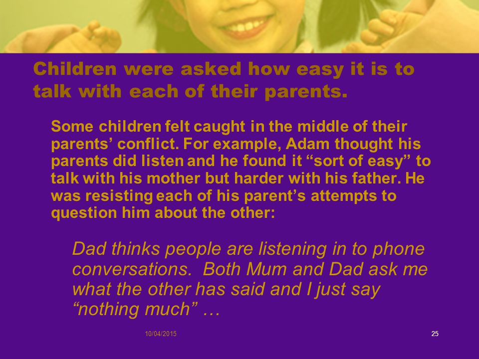 10/04/201525 Children were asked how easy it is to talk with each of their parents.