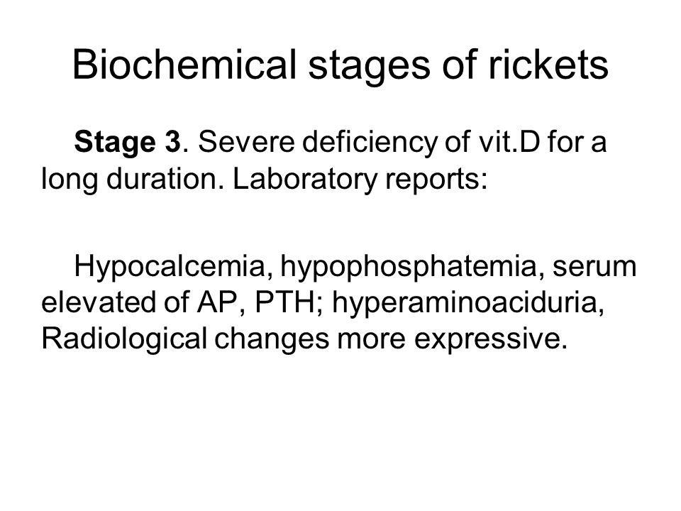 Biochemical stages of rickets Stage 3. Severe deficiency of vit.D for a long duration.