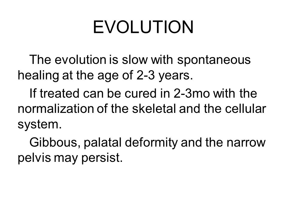 EVOLUTION The evolution is slow with spontaneous healing at the age of 2-3 years.