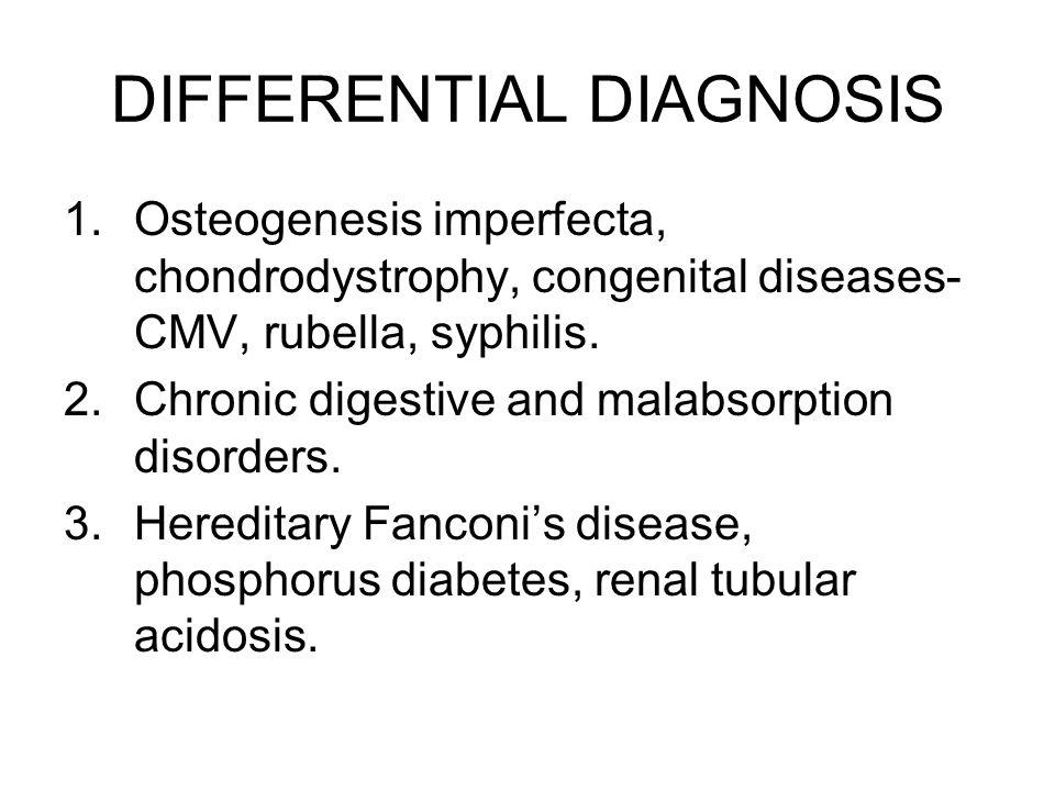 DIFFERENTIAL DIAGNOSIS 1.Osteogenesis imperfecta, chondrodystrophy, congenital diseases- CMV, rubella, syphilis.