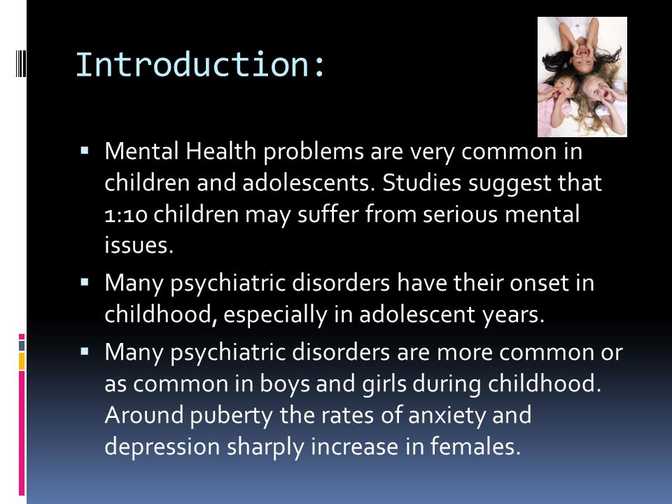 Introduction:  Mental Health problems are very common in children and adolescents. Studies suggest that 1:10 children may suffer from serious mental