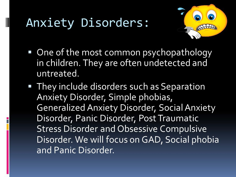 Anxiety Disorders:  It is important to differentiate between normal fears, worries, and shyness and pathological anxiety.