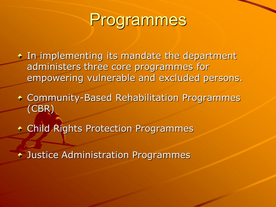 Programmes In implementing its mandate the department administers three core programmes for empowering vulnerable and excluded persons.