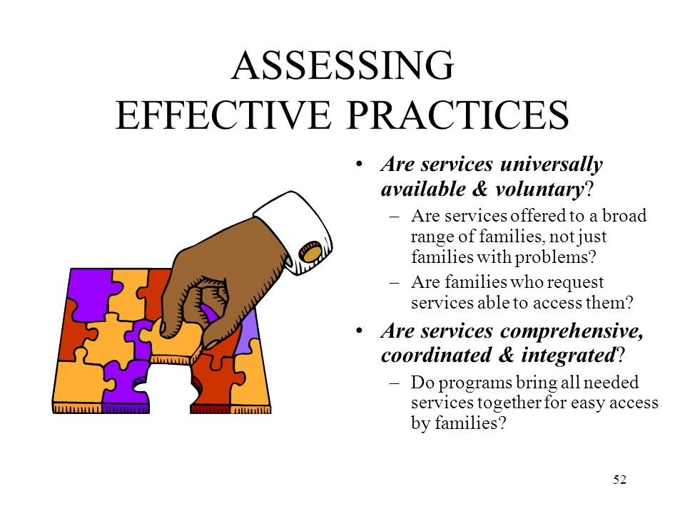 52 ASSESSING EFFECTIVE PRACTICES Are services universally available & voluntary? –Are services offered to a broad range of families, not just families