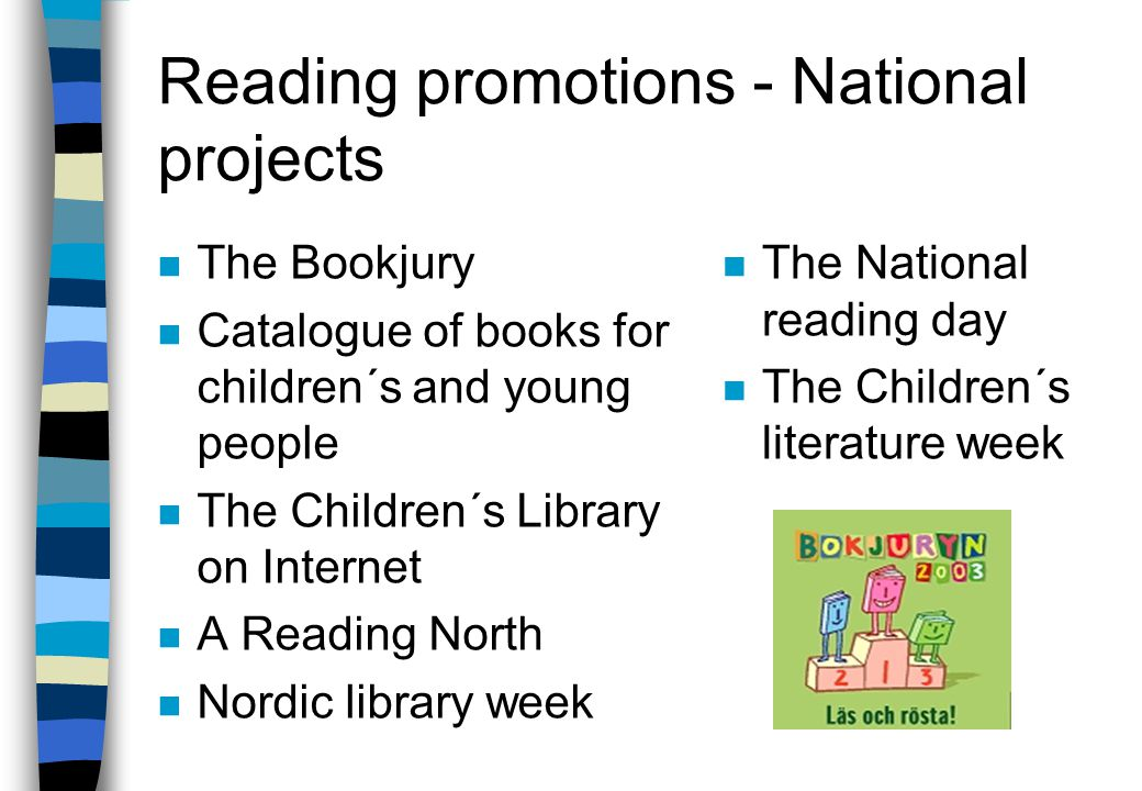 Reading promotions n Alfons, Ellen, Kotten and all the rest… –pre-schools with a literature profile n OpenPreschool in multi-cultural areas –Brämhult/Norrby n Clever Fox in Rinkeby –learning reading by reading