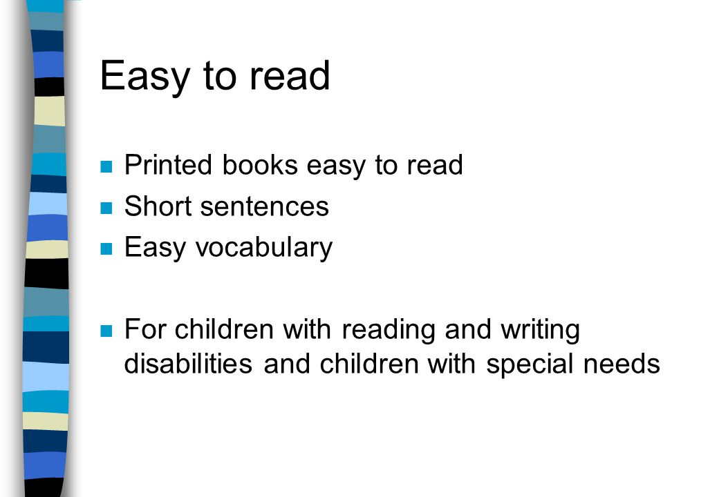 Learning disabilities n special talking books for reading training DAISY (Digital Accessible Information System) n books are read at varying speed n listen to the book and simultaneously read the printed text