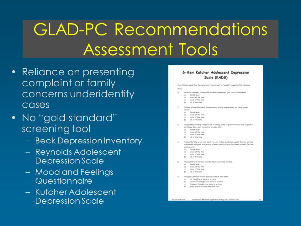"GLAD-PC Recommendations Assessment Tools Reliance on presenting complaint or family concerns underidentify cases No ""gold standard"" screening tool –Be"