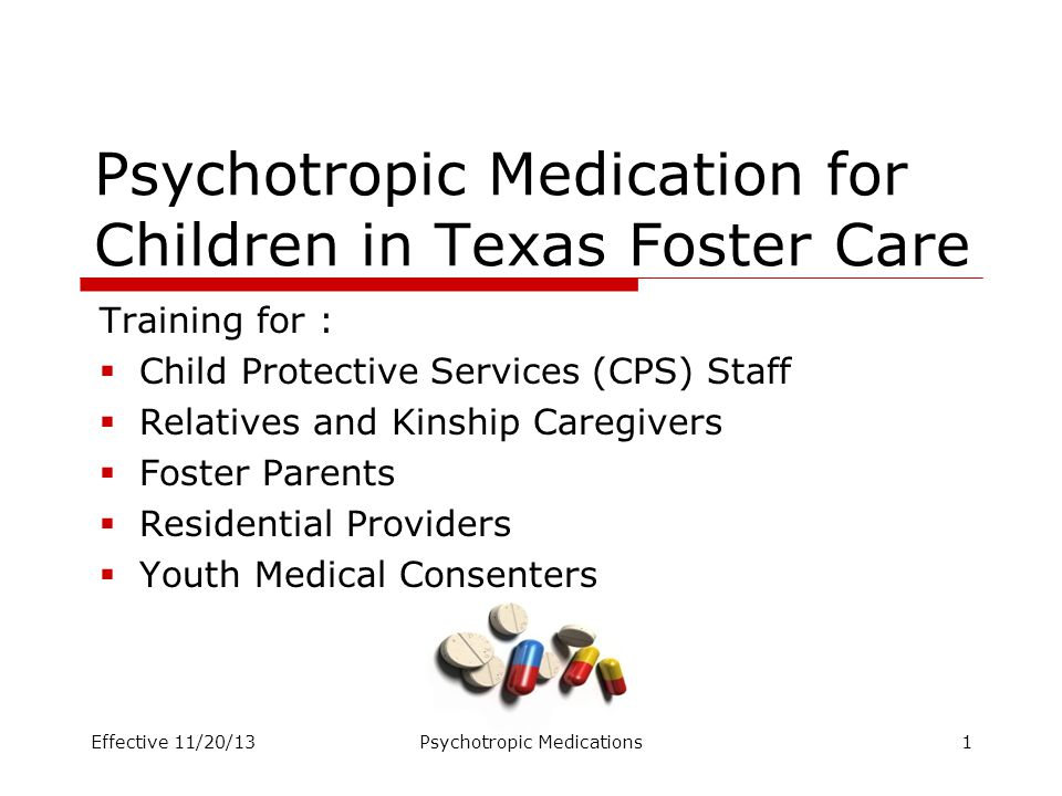 Psychotropic Medication for Children in Texas Foster Care Training for :  Child Protective Services (CPS) Staff  Relatives and Kinship Caregivers 