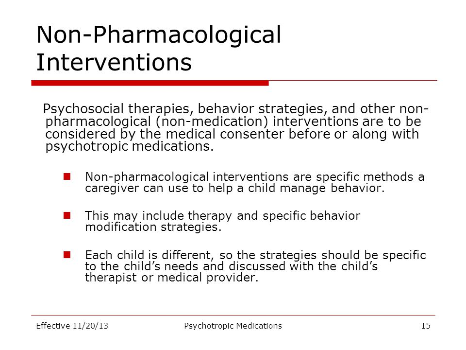 Non-Pharmacological Interventions Psychosocial therapies, behavior strategies, and other non- pharmacological (non-medication) interventions are to be