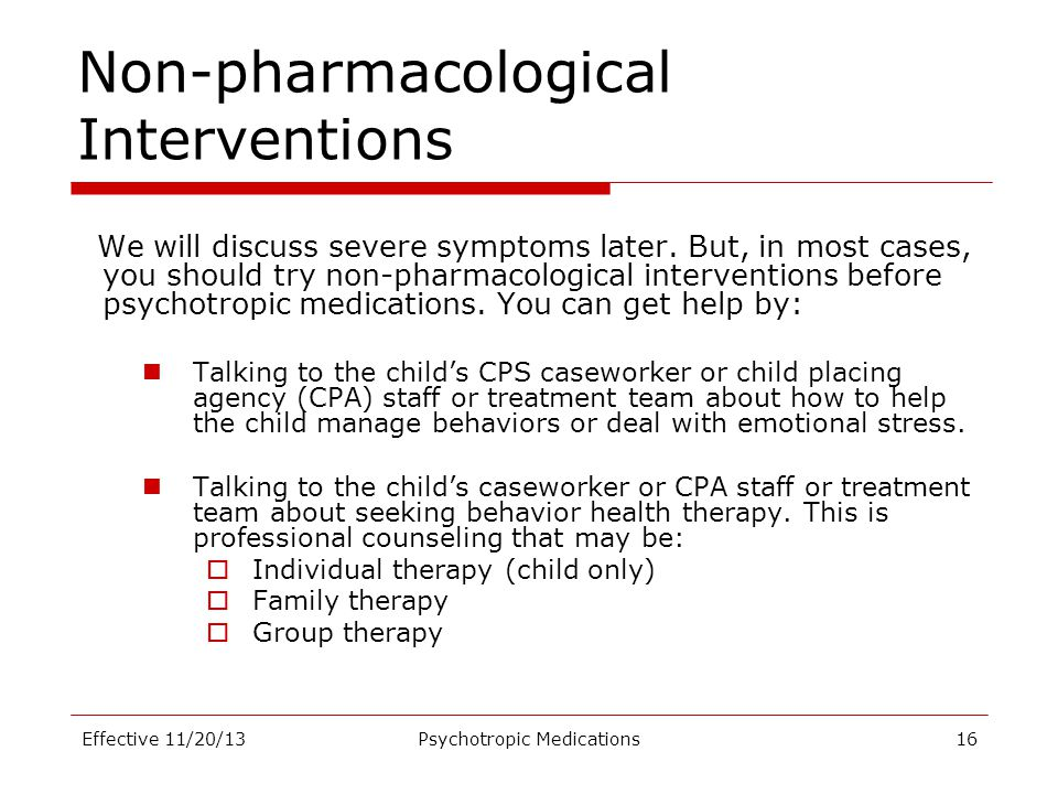 Non-pharmacological Interventions We will discuss severe symptoms later. But, in most cases, you should try non-pharmacological interventions before p