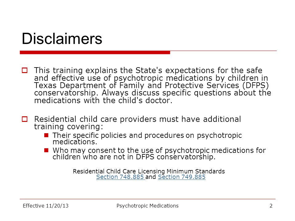 Disclaimers  This training explains the State's expectations for the safe and effective use of psychotropic medications by children in Texas Departme