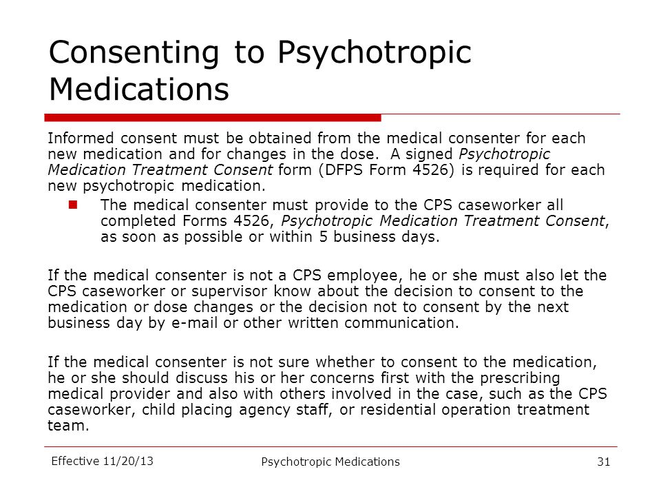 Consenting to Psychotropic Medications Informed consent must be obtained from the medical consenter for each new medication and for changes in the dos