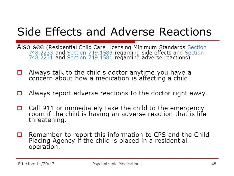 Side Effects and Adverse Reactions Also see (Residential Child Care Licensing Minimum Standards Section 748.2233 and Section 749.1583 regarding side e