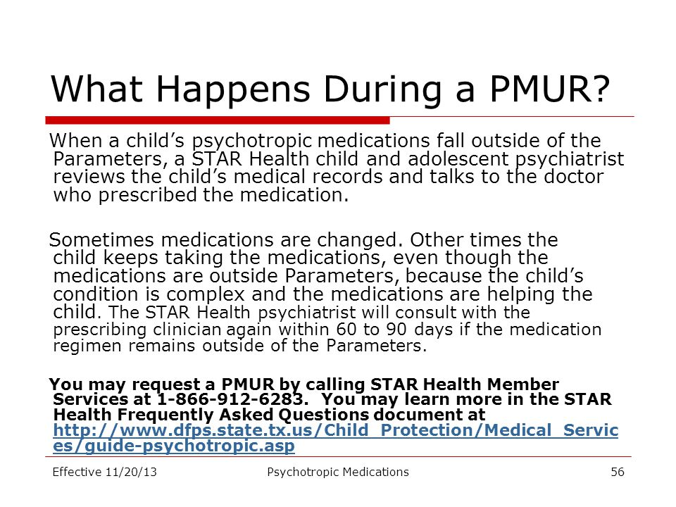 What Happens During a PMUR? When a child's psychotropic medications fall outside of the Parameters, a STAR Health child and adolescent psychiatrist re