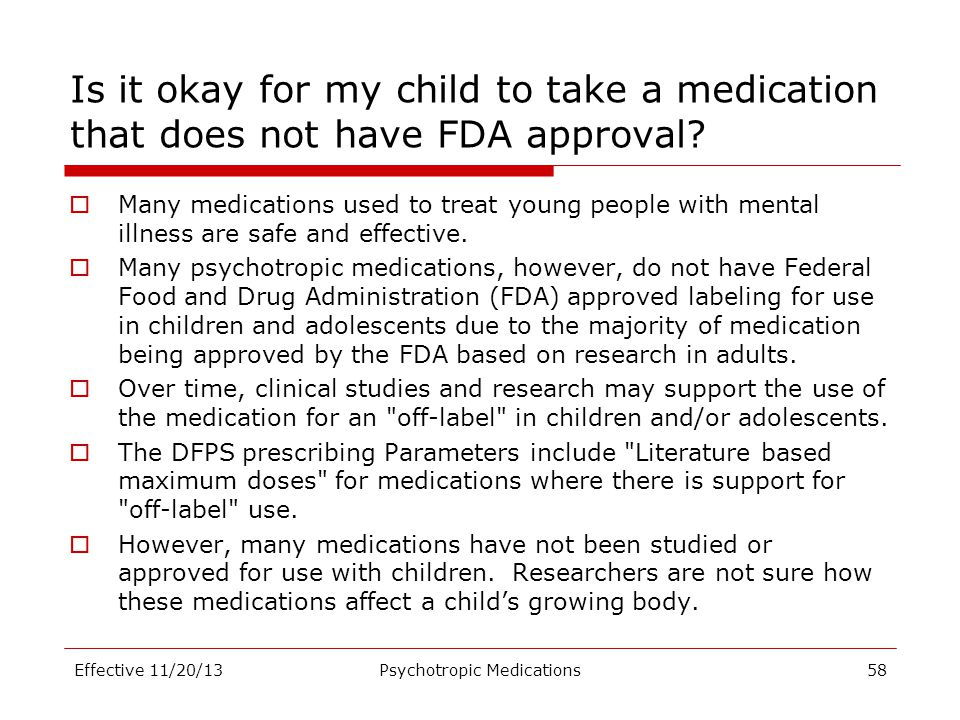 Is it okay for my child to take a medication that does not have FDA approval?  Many medications used to treat young people with mental illness are sa
