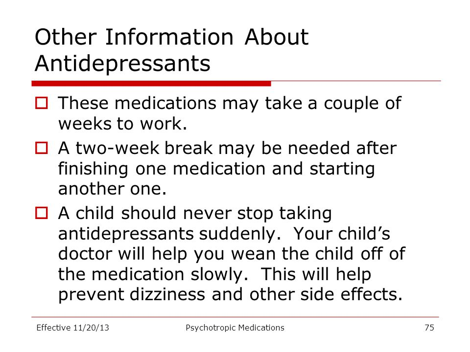 Other Information About Antidepressants  These medications may take a couple of weeks to work.  A two-week break may be needed after finishing one m