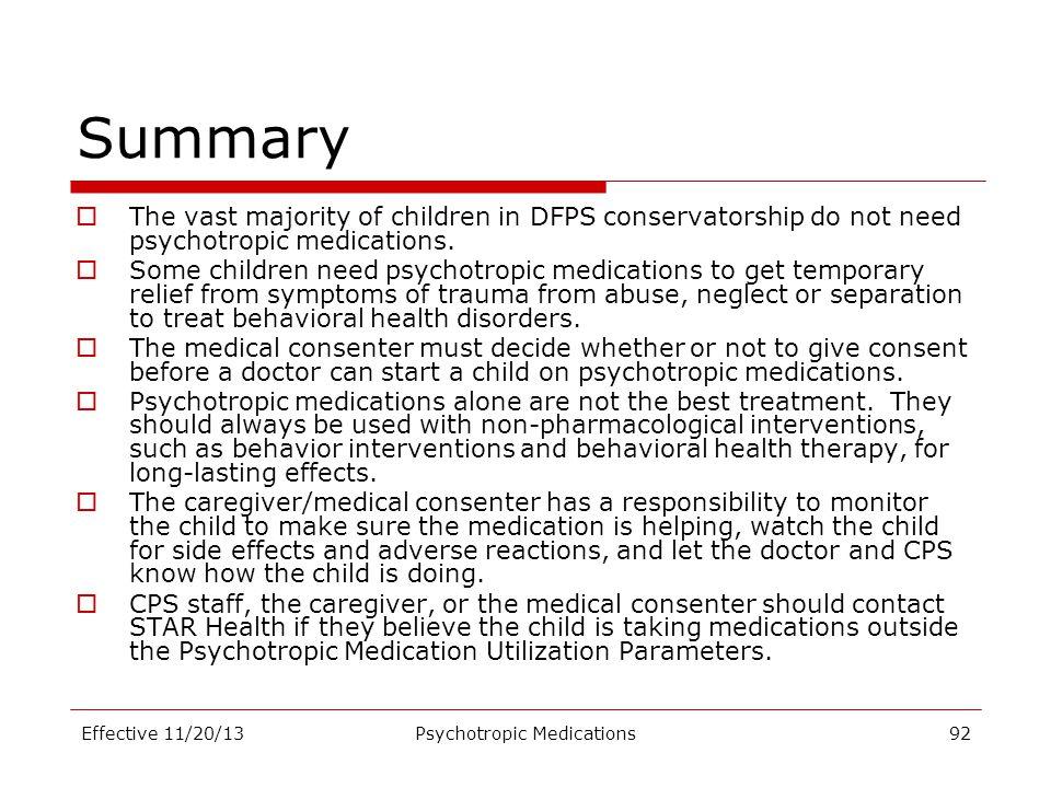 Summary  The vast majority of children in DFPS conservatorship do not need psychotropic medications.  Some children need psychotropic medications to
