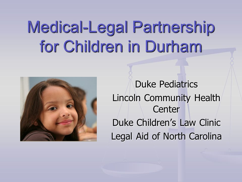 Medical-Legal Partnership for Children in Durham Duke Pediatrics Lincoln Community Health Center Duke Children's Law Clinic Legal Aid of North Carolina