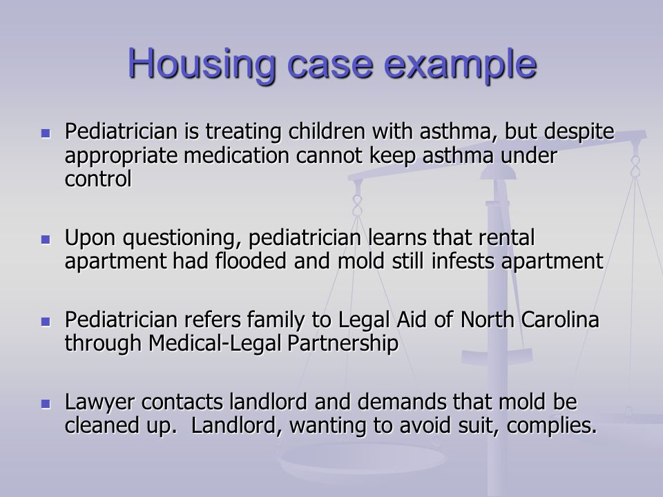 Housing case example Pediatrician is treating children with asthma, but despite appropriate medication cannot keep asthma under control Pediatrician i