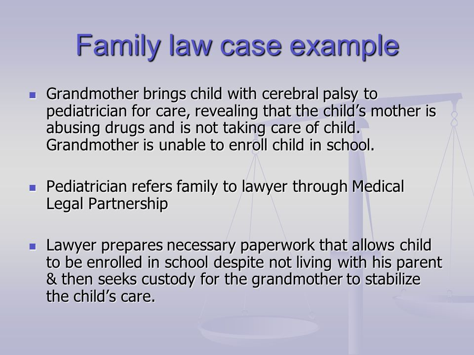 Family law case example Grandmother brings child with cerebral palsy to pediatrician for care, revealing that the child's mother is abusing drugs and is not taking care of child.