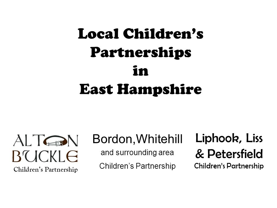 Local Children's Partnerships in East Hampshire Bordon,Whitehill and surrounding area Children's Partnership Liphook, Liss & Petersfield Children's Pa