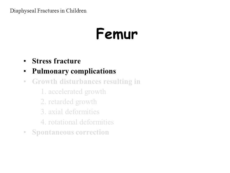 Femur Stress fracture Pulmonary complications Growth disturbances resulting in 1.
