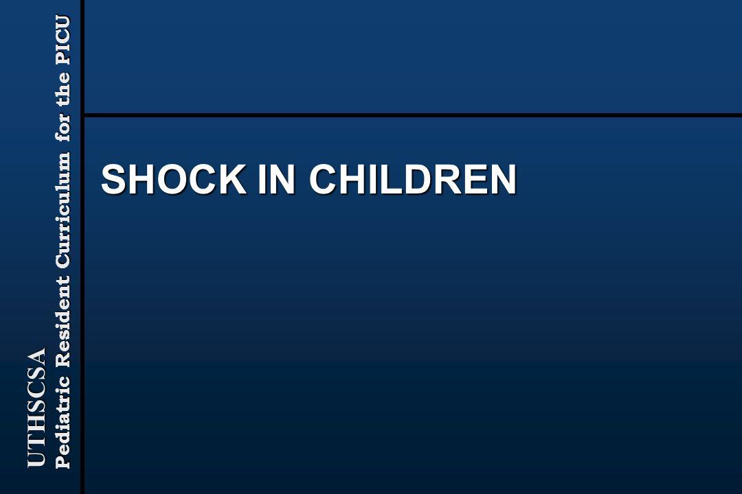 UTHSCSA Pediatric Resident Curriculum for the PICU SHOCK IN CHILDREN