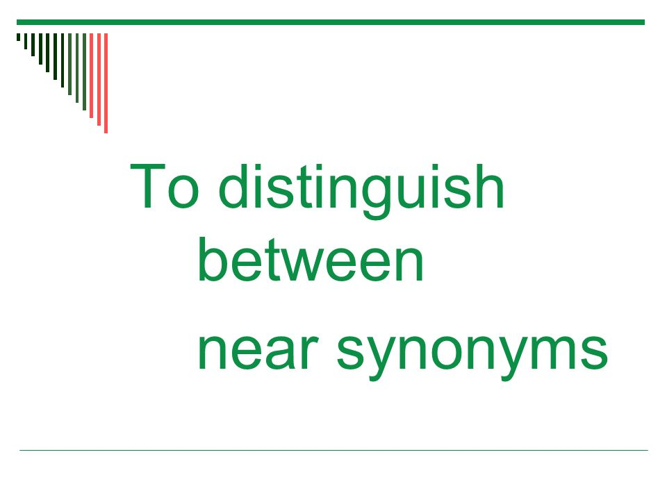 To distinguish between near synonyms