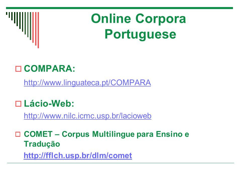 Online Corpora Portuguese  COMPARA: http://www.linguateca.pt/COMPARA  Lácio-Web: http://www.nilc.icmc.usp.br/lacioweb  COMET – Corpus Multilingue para Ensino e Tradução http://fflch.usp.br/dlm/comet