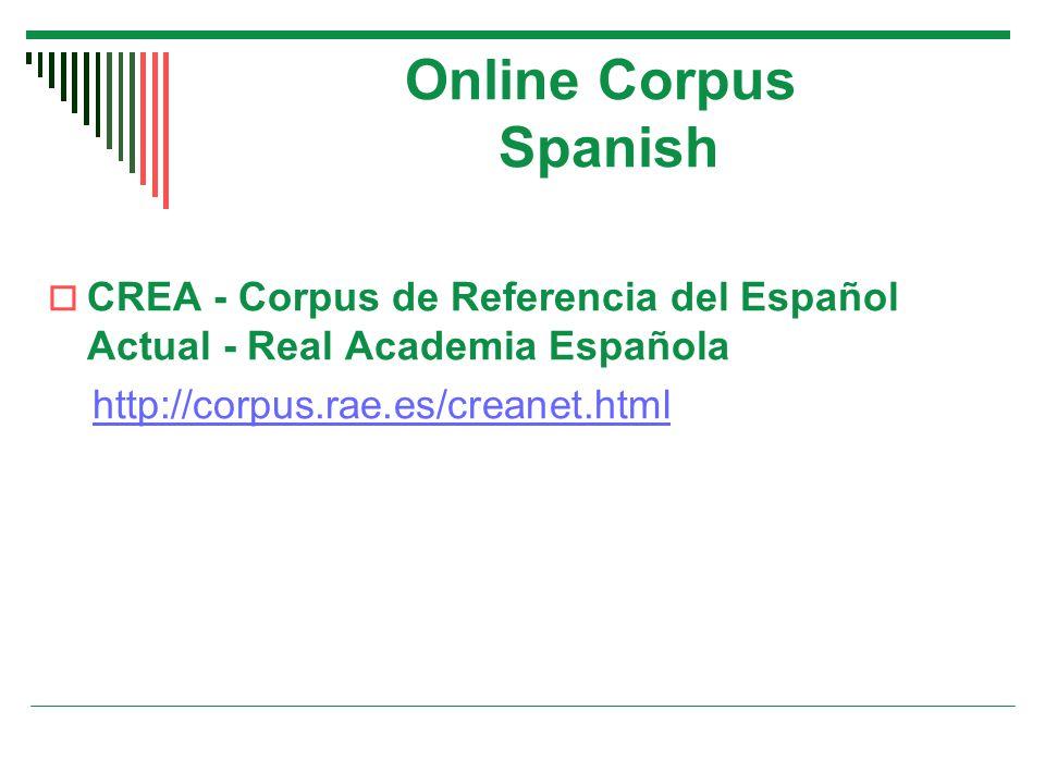 Online Corpus Spanish  CREA - Corpus de Referencia del Español Actual - Real Academia Española http://corpus.rae.es/creanet.html