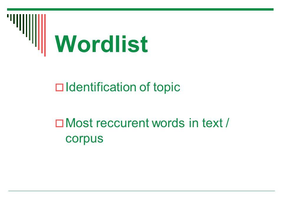 Wordlist  Identification of topic  Most reccurent words in text / corpus