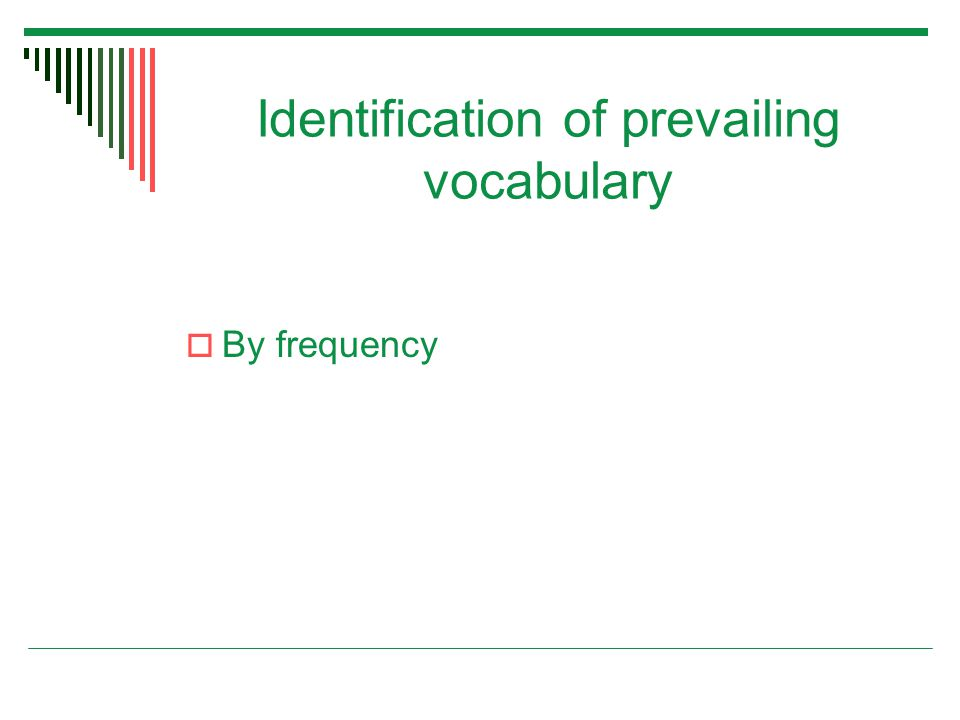 Identification of prevailing vocabulary  By frequency