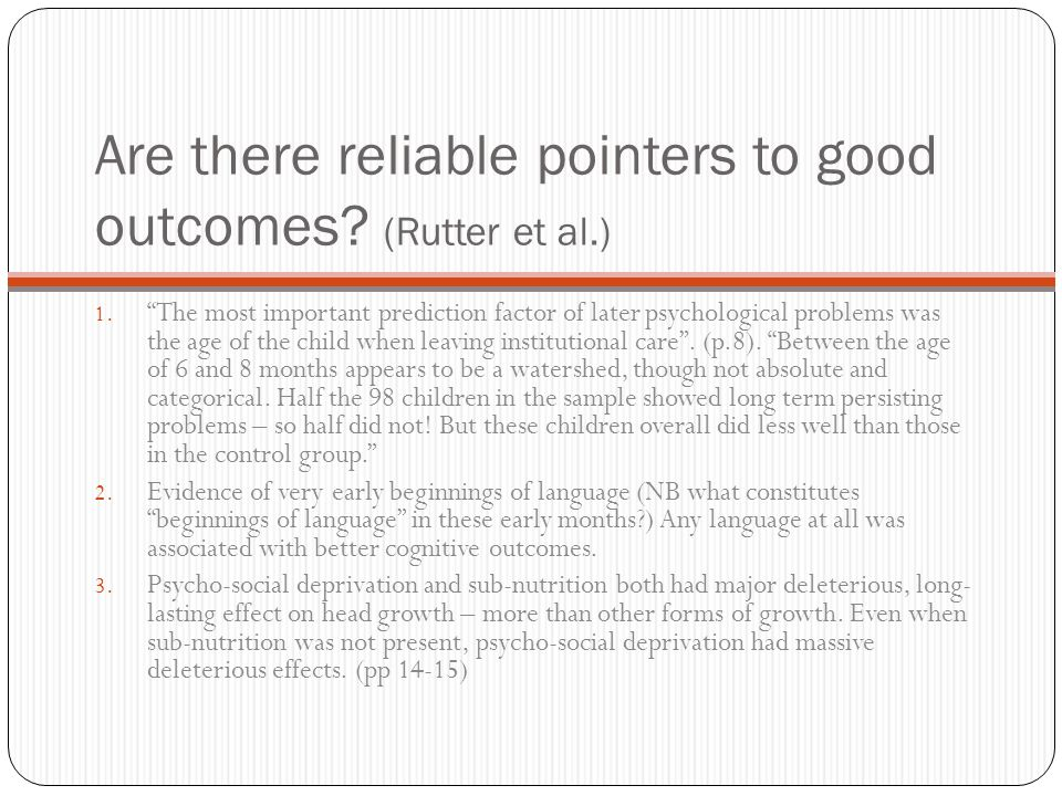 Are there reliable pointers to good outcomes. (Rutter et al.) 1.