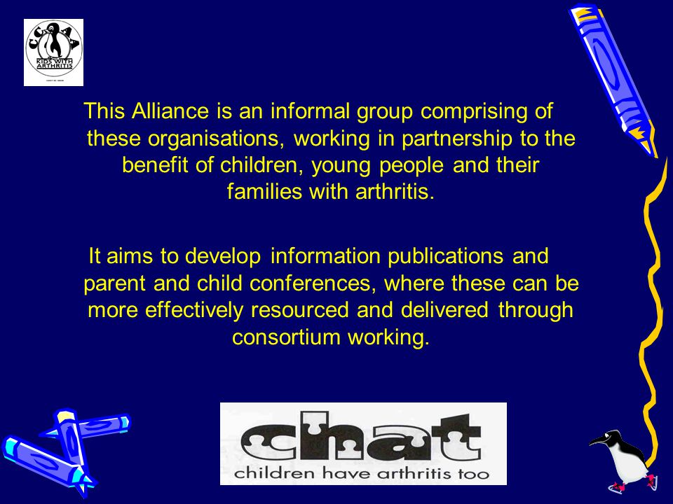 This Alliance is an informal group comprising of these organisations, working in partnership to the benefit of children, young people and their families with arthritis.