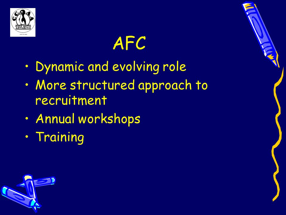 AFC Dynamic and evolving role More structured approach to recruitment Annual workshops Training