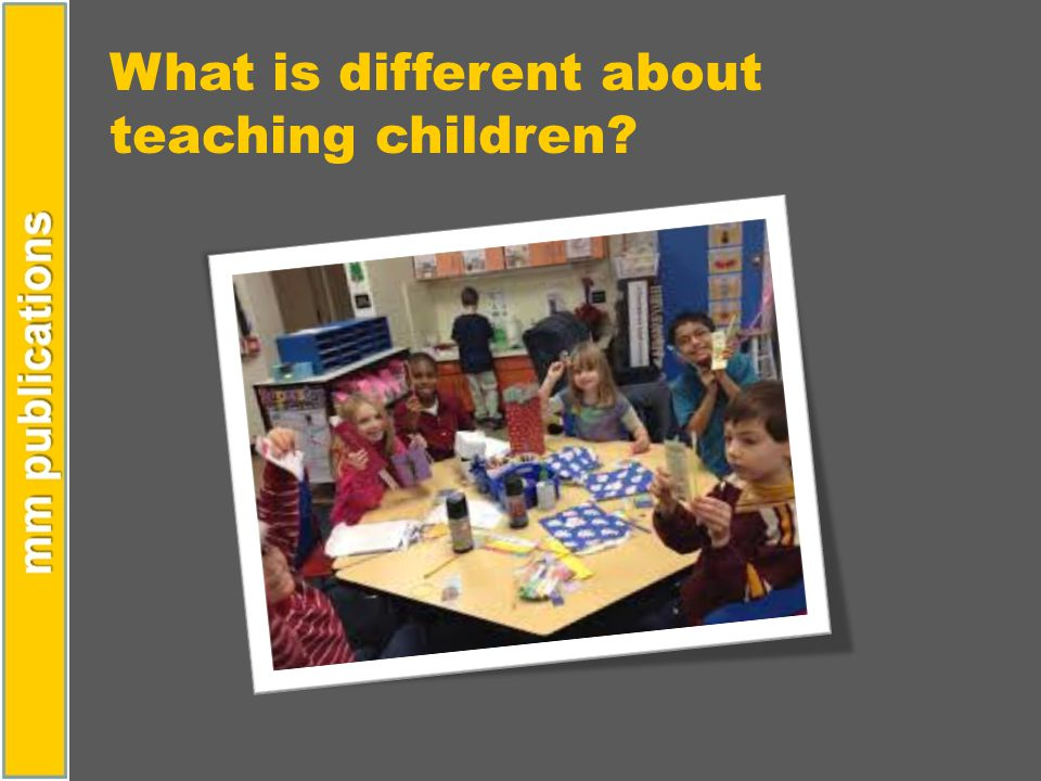 What is different about teaching children?