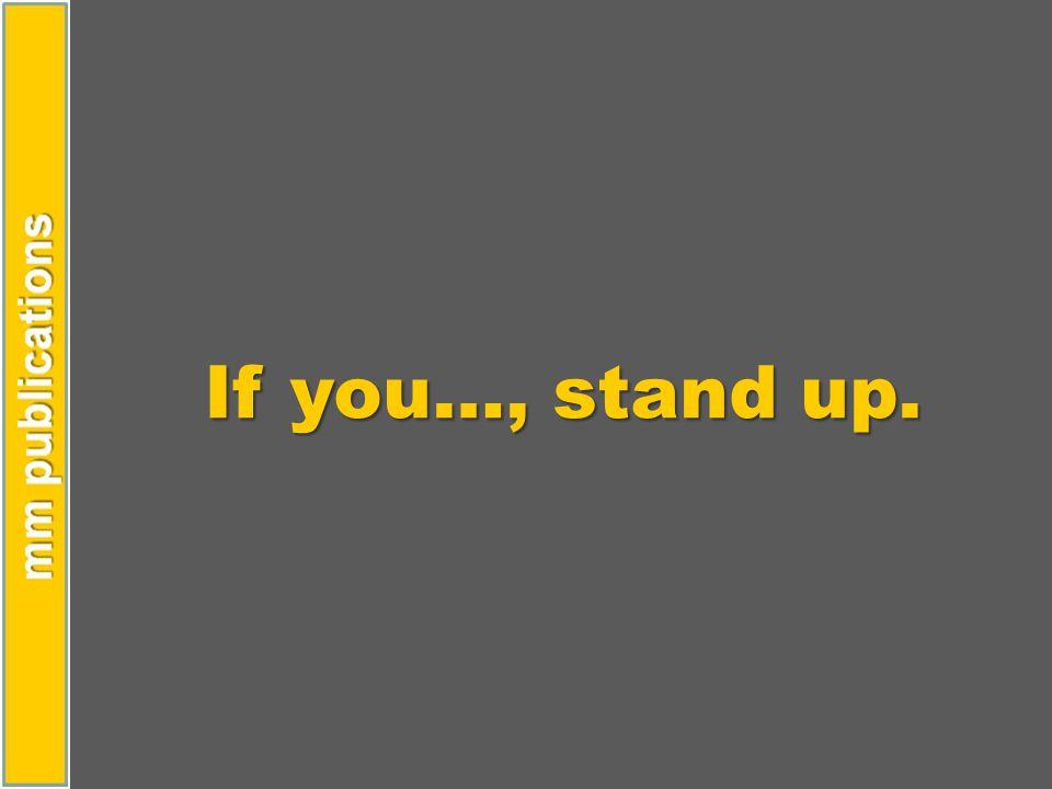 If you…, stand up.