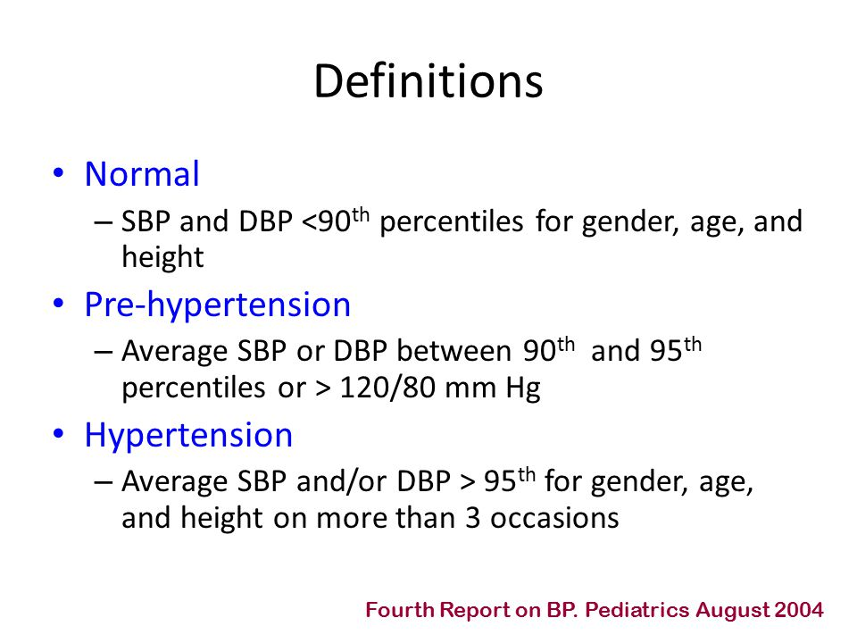 Definitions Normal – SBP and DBP <90 th percentiles for gender, age, and height Pre-hypertension – Average SBP or DBP between 90 th and 95 th percentiles or > 120/80 mm Hg Hypertension – Average SBP and/or DBP > 95 th for gender, age, and height on more than 3 occasions Fourth Report on BP.