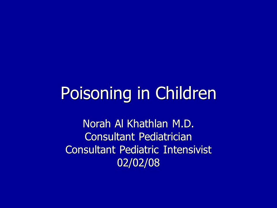 Poisoning in Children Norah Al Khathlan M.D.