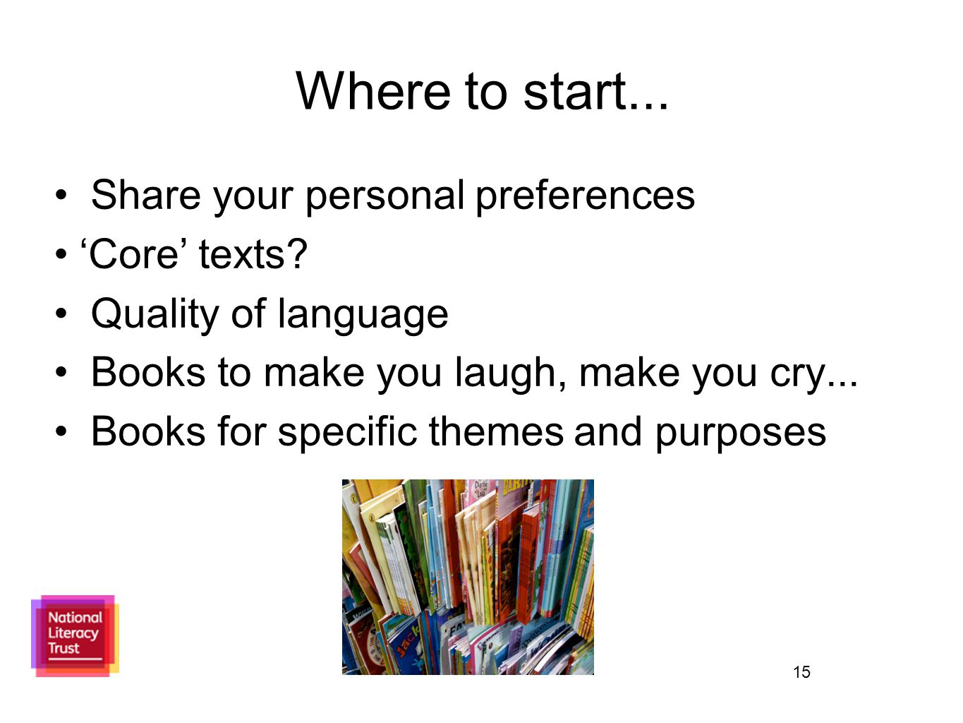 15 Where to start... Share your personal preferences 'Core' texts? Quality of language Books to make you laugh, make you cry... Books for specific the