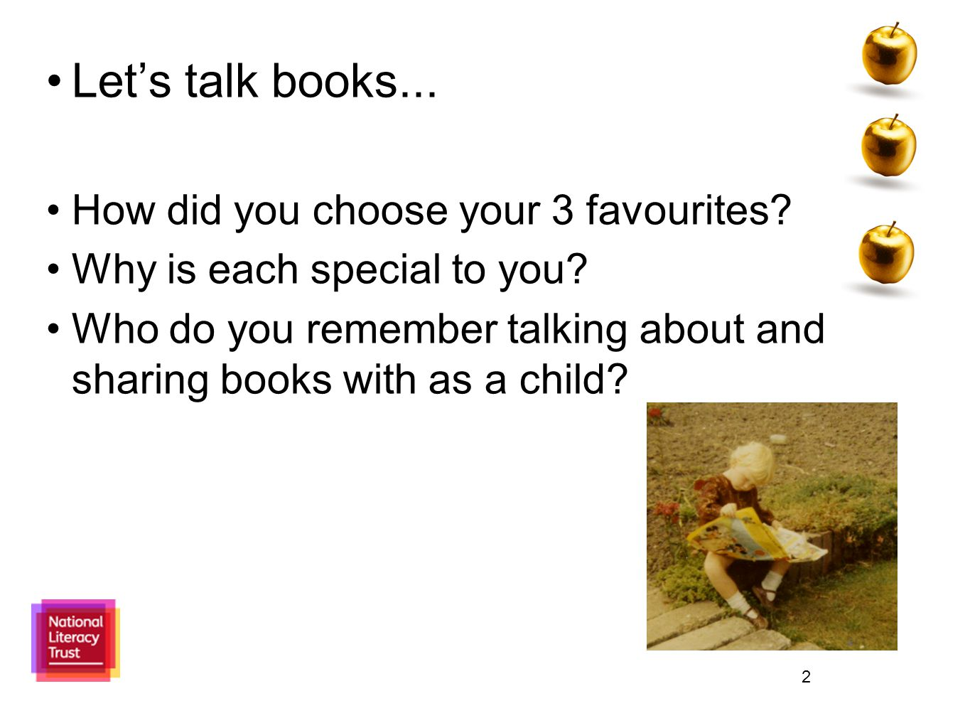 2 Let's talk books... How did you choose your 3 favourites? Why is each special to you? Who do you remember talking about and sharing books with as a