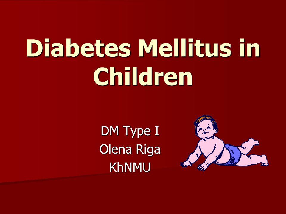 Diabetes Mellitus in Children DM Type I Olena Riga KhNMU
