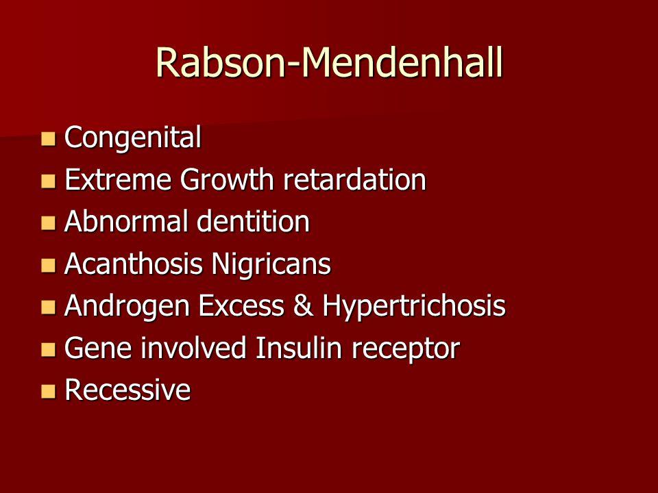 Rabson-Mendenhall Congenital Congenital Extreme Growth retardation Extreme Growth retardation Abnormal dentition Abnormal dentition Acanthosis Nigrica
