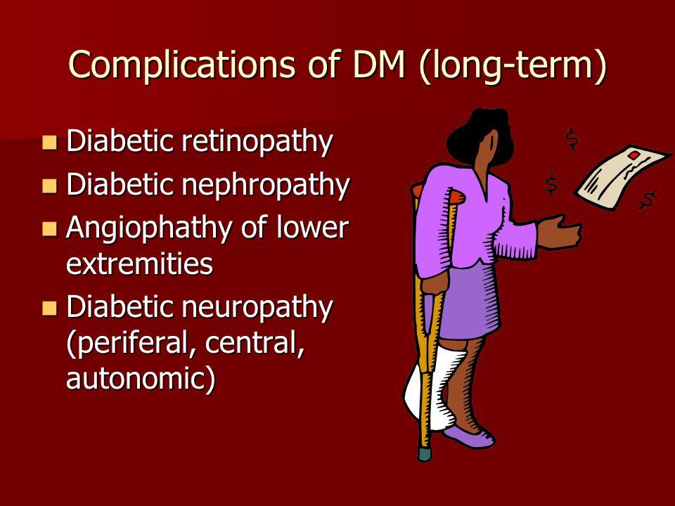 Complications of DM (long-term) Diabetic retinopathy Diabetic retinopathy Diabetic nephropathy Diabetic nephropathy Angiophathy of lower extremities A