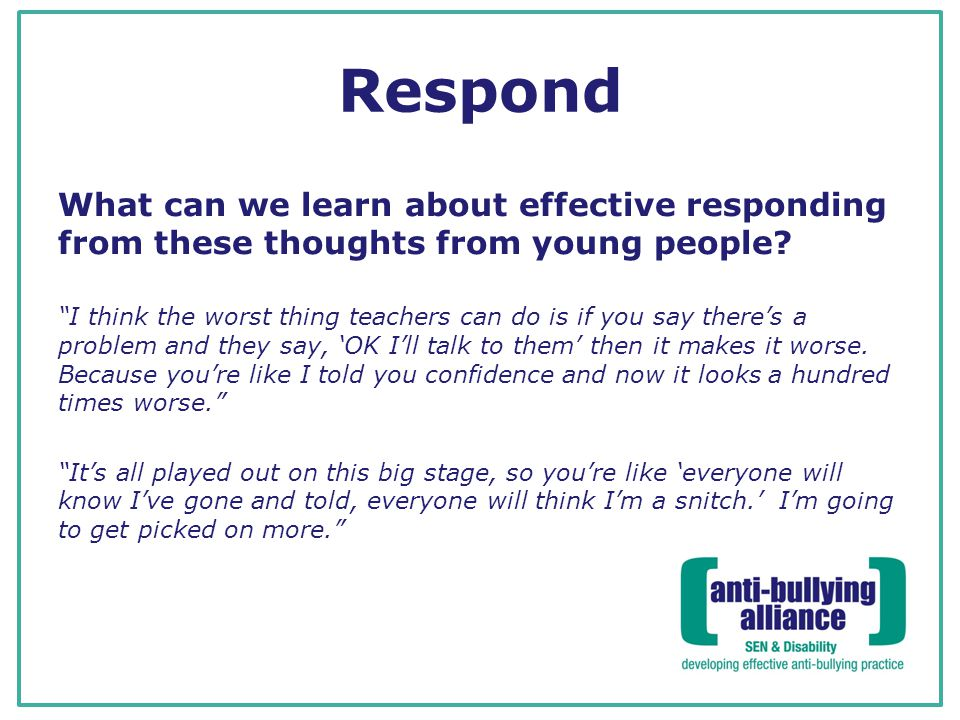 Respond What can we learn about effective responding from these thoughts from young people.
