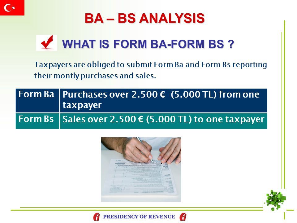 PRESIDENCY OF REVENUE BA – BS ANALYSIS WHAT IS FORM BA-FORM BS ? Taxpayers are obliged to submit Form Ba and Form Bs reporting their montly purchases